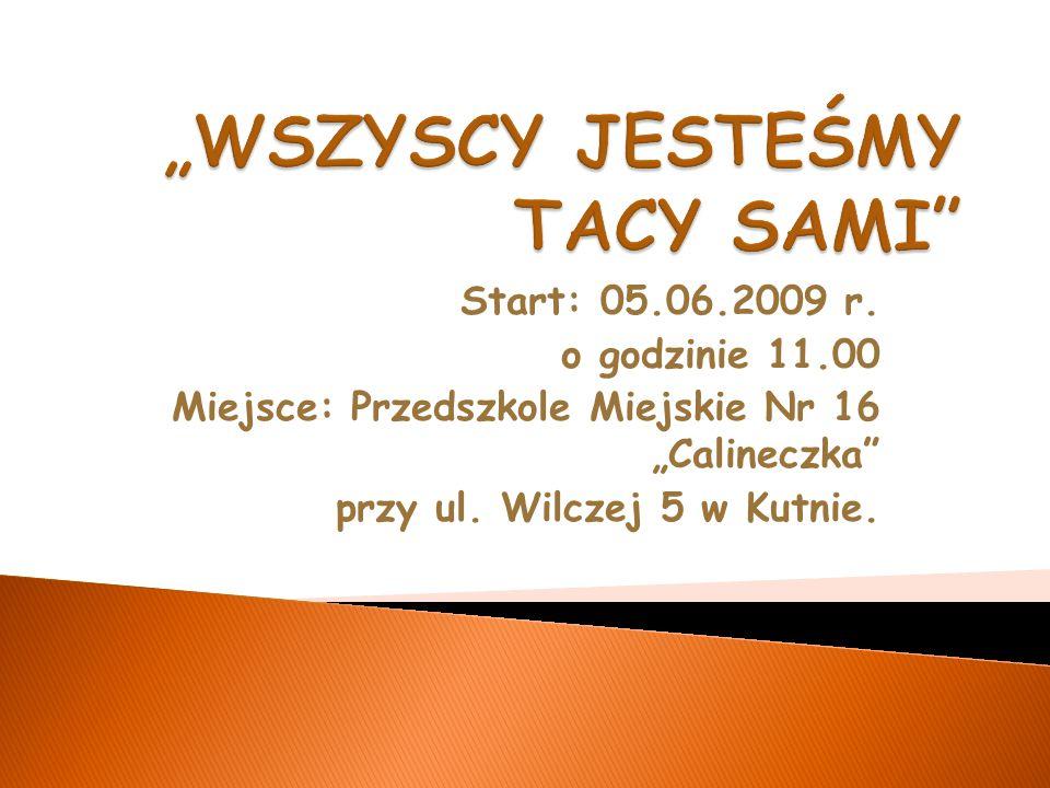 """Start: 05.06.2009 r. o godzinie 11.00 Miejsce: Przedszkole Miejskie Nr 16 """"Calineczka przy ul."""