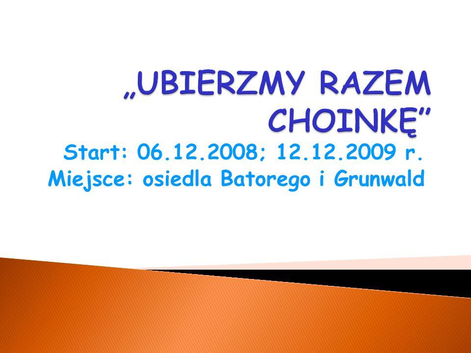 Start: 06.12.2008; 12.12.2009 r. Miejsce: osiedla Batorego i Grunwald