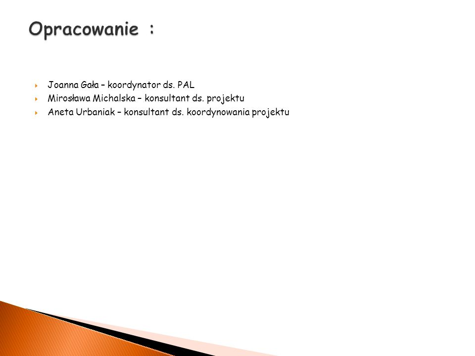  Joanna Gała – koordynator ds. PAL  Mirosława Michalska – konsultant ds.
