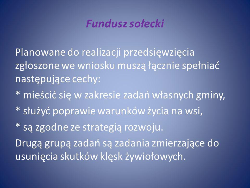 Fundusz sołecki Planowane do realizacji przedsięwzięcia zgłoszone we wniosku muszą łącznie spełniać następujące cechy: * mieścić się w zakresie zadań