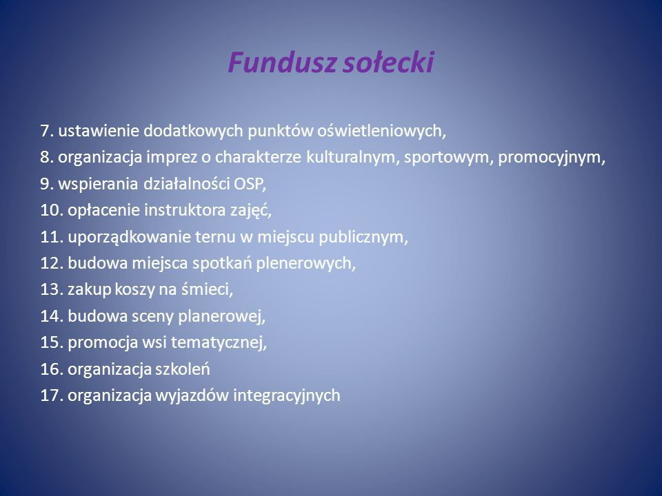 Fundusz sołecki 7. ustawienie dodatkowych punktów oświetleniowych, 8. organizacja imprez o charakterze kulturalnym, sportowym, promocyjnym, 9. wspiera