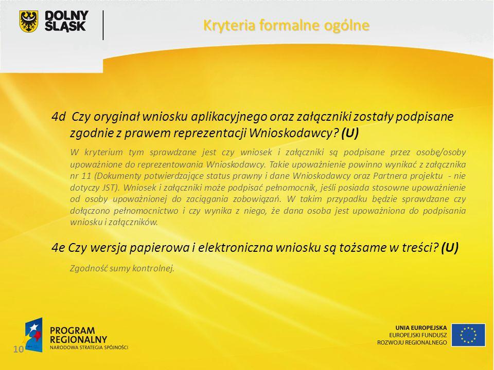 10 Kryteria formalne ogólne 4d Czy oryginał wniosku aplikacyjnego oraz załączniki zostały podpisane zgodnie z prawem reprezentacji Wnioskodawcy? (U) W