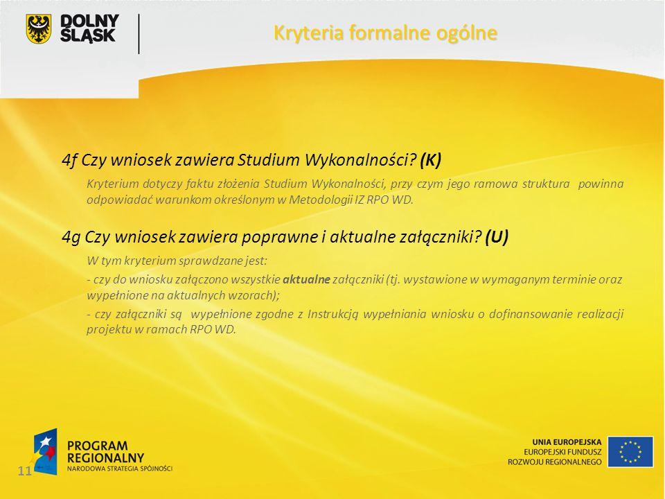 11 Kryteria formalne ogólne 4f Czy wniosek zawiera Studium Wykonalności? (K) Kryterium dotyczy faktu złożenia Studium Wykonalności, przy czym jego ram
