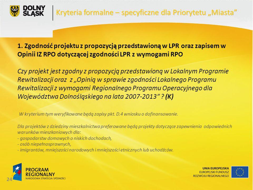 24 1. Zgodność projektu z propozycją przedstawioną w LPR oraz zapisem w Opinii IZ RPO dotyczącej zgodności LPR z wymogami RPO Czy projekt jest zgodny
