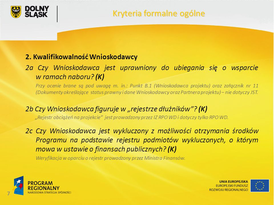 7 Kryteria formalne ogólne 2. Kwalifikowalność Wnioskodawcy 2a Czy Wnioskodawca jest uprawniony do ubiegania się o wsparcie w ramach naboru? (K) Przy