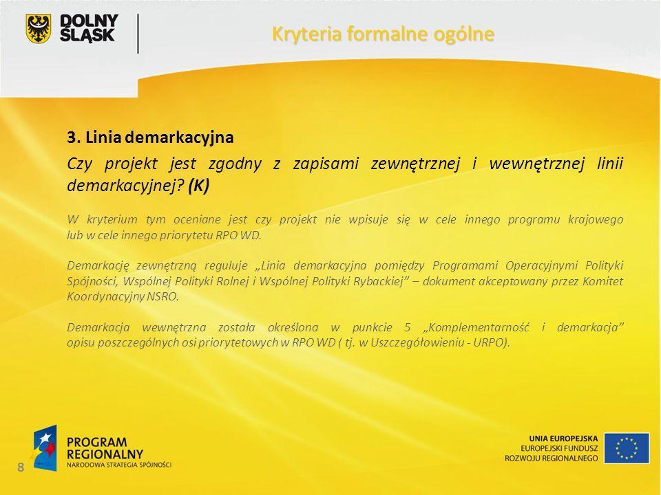 8 Kryteria formalne ogólne 3. Linia demarkacyjna Czy projekt jest zgodny z zapisami zewnętrznej i wewnętrznej linii demarkacyjnej? (K) W kryterium tym