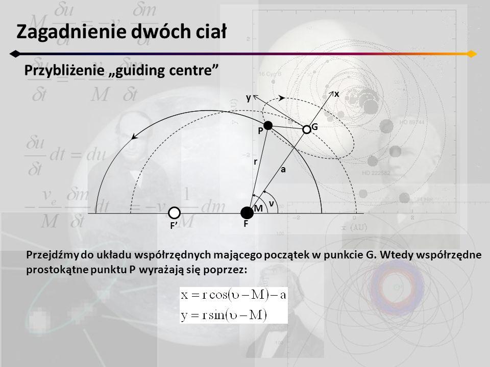 """Zagadnienie dwóch ciał Przybliżenie """"guiding centre"""" F' F M ν r a P G x y Przejdźmy do układu współrzędnych mającego początek w punkcie G. Wtedy współ"""
