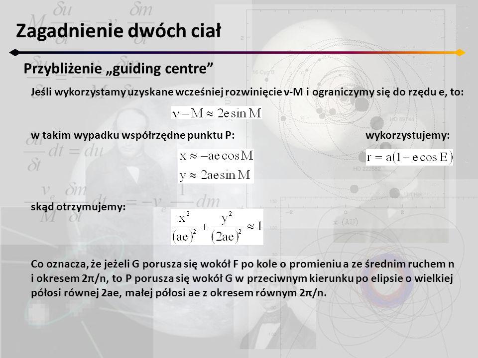 Jeśli wykorzystamy uzyskane wcześniej rozwinięcie ν-M i ograniczymy się do rzędu e, to: w takim wypadku współrzędne punktu P:wykorzystujemy: skąd otrz