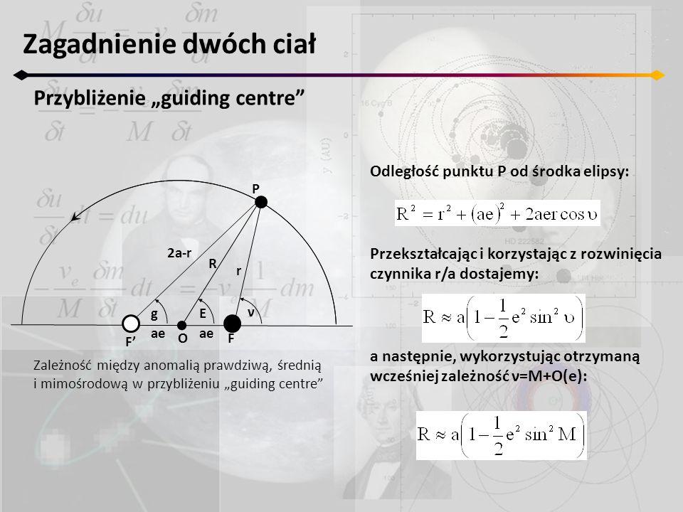 """Zagadnienie dwóch ciał Przybliżenie """"guiding centre"""" F' F ν r P Eg R 2a-r ae Odległość punktu P od środka elipsy: Przekształcając i korzystając z rozw"""