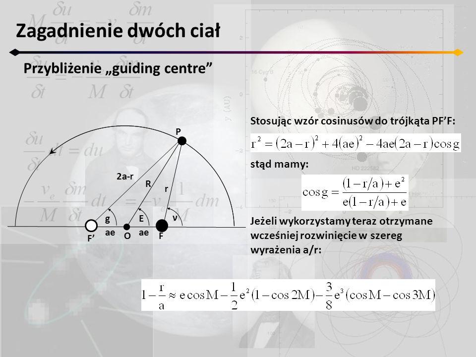 """Stosując wzór cosinusów do trójkąta PF'F: stąd mamy: Jeżeli wykorzystamy teraz otrzymane wcześniej rozwinięcie w szereg wyrażenia a/r: Zagadnienie dwóch ciał Przybliżenie """"guiding centre F' F ν r P Eg R 2a-r ae O"""