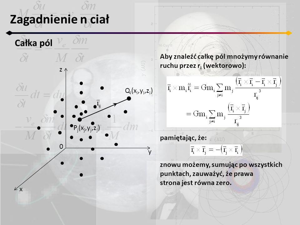 Zagadnienie n ciał Całka pól z y x 0 P j (x j,y j,z j ) Q i (x i,y i,z i ) Aby znaleźć całkę pól mnożymy równanie ruchu przez r i (wektorowo): pamiętając, że: znowu możemy, sumując po wszystkich punktach, zauważyć, że prawa strona jest równa zero.
