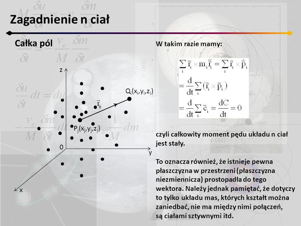 Zagadnienie n ciał Całka pól z y x 0 P j (x j,y j,z j ) Q i (x i,y i,z i ) W takim razie mamy: czyli całkowity moment pędu układu n ciał jest stały. T