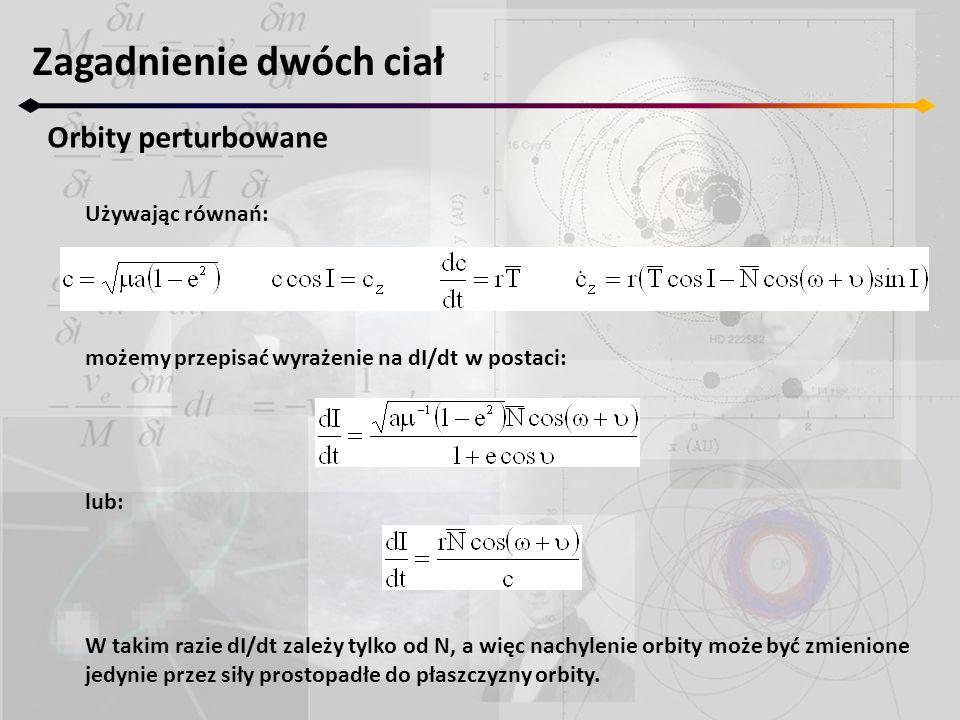 Zagadnienie dwóch ciał Orbity perturbowane Używając równań: możemy przepisać wyrażenie na dI/dt w postaci: lub: W takim razie dI/dt zależy tylko od N,
