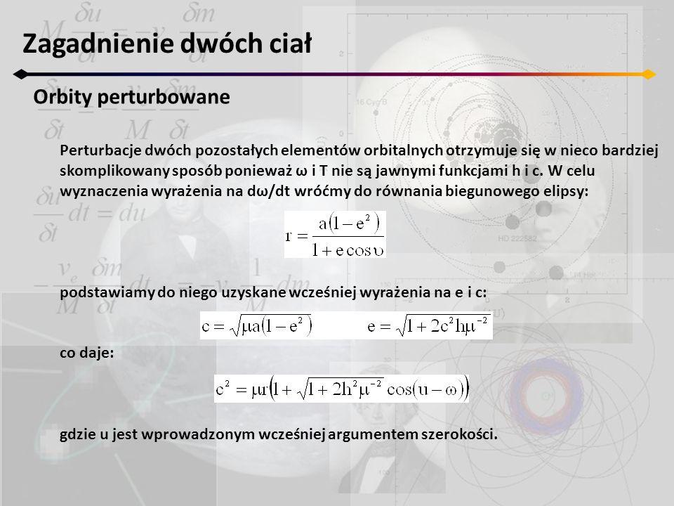 Zagadnienie dwóch ciał Orbity perturbowane Różniczkujemy otrzymane wyrażenie przy założeniu, że perturbująca siła wywołuje natychmiastowy efekt.