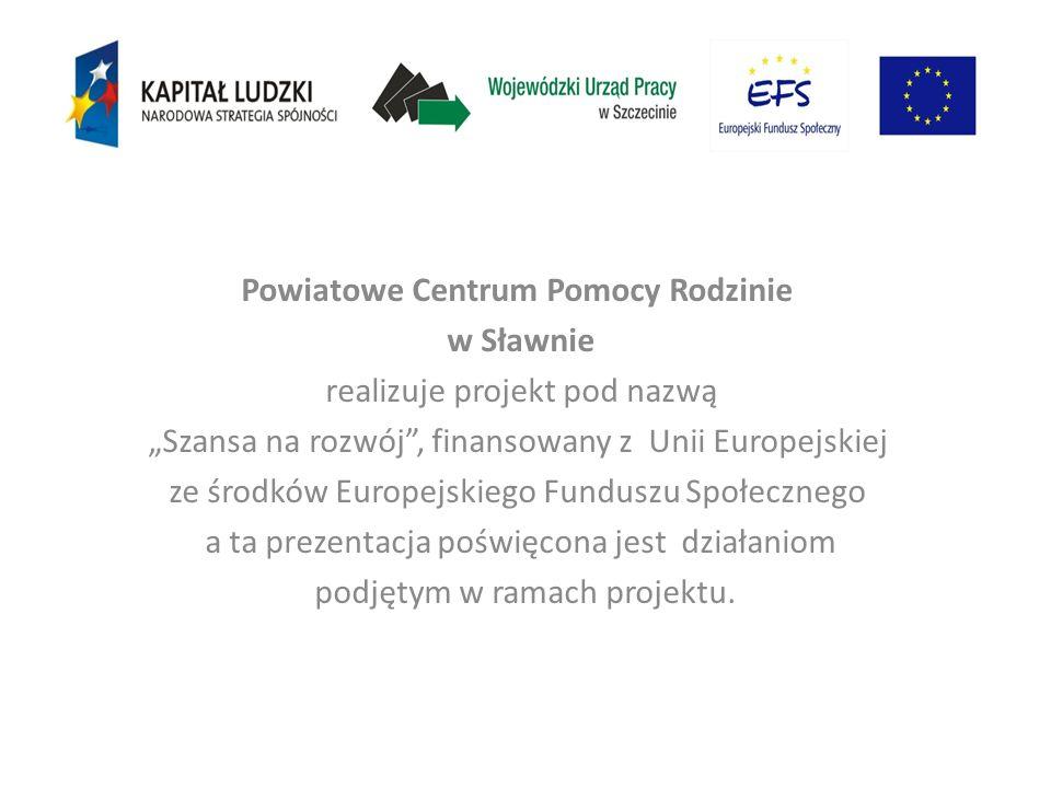 """Powiatowe Centrum Pomocy Rodzinie w Sławnie realizuje projekt pod nazwą """"Szansa na rozwój , finansowany z Unii Europejskiej ze środków Europejskiego Funduszu Społecznego a ta prezentacja poświęcona jest działaniom podjętym w ramach projektu."""