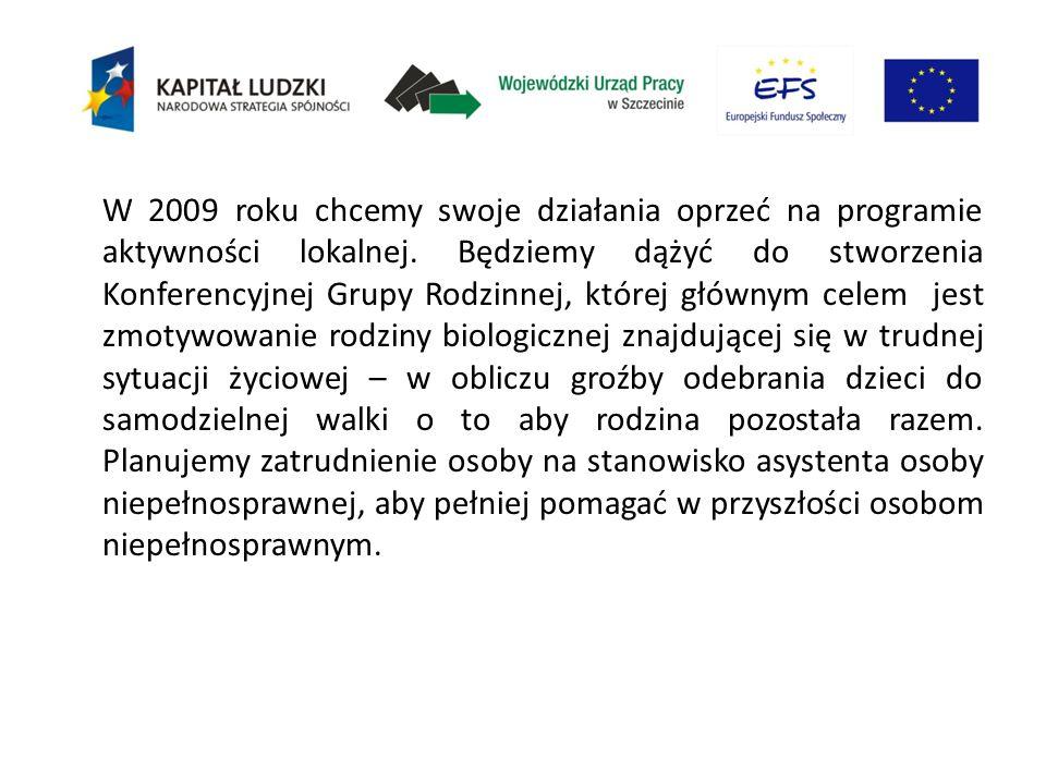 W 2009 roku chcemy swoje działania oprzeć na programie aktywności lokalnej. Będziemy dążyć do stworzenia Konferencyjnej Grupy Rodzinnej, której główny