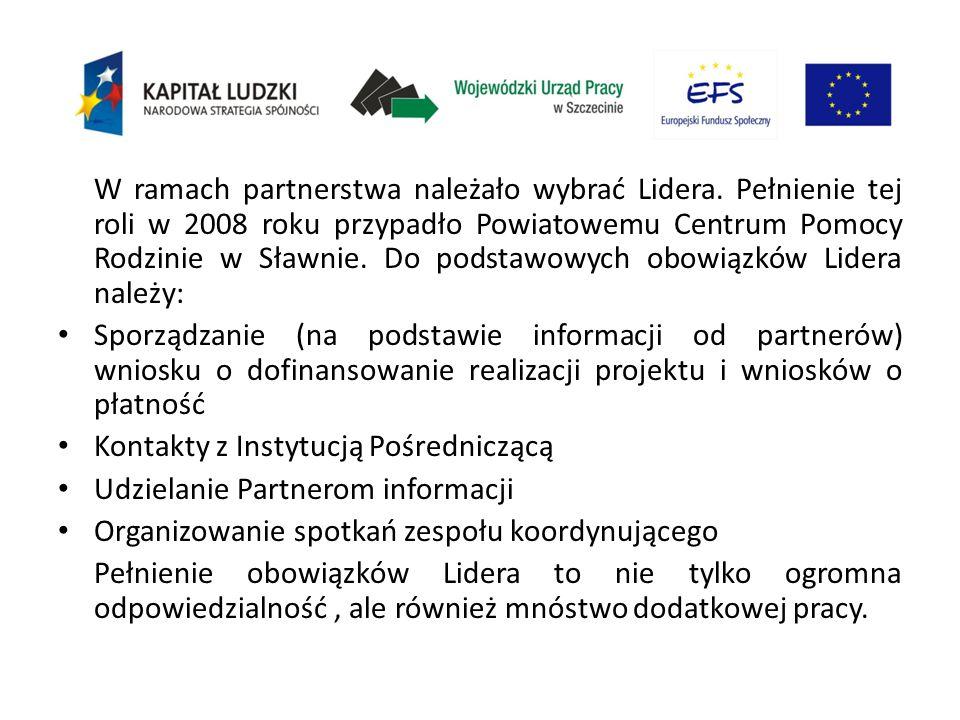 W ramach partnerstwa należało wybrać Lidera. Pełnienie tej roli w 2008 roku przypadło Powiatowemu Centrum Pomocy Rodzinie w Sławnie. Do podstawowych o