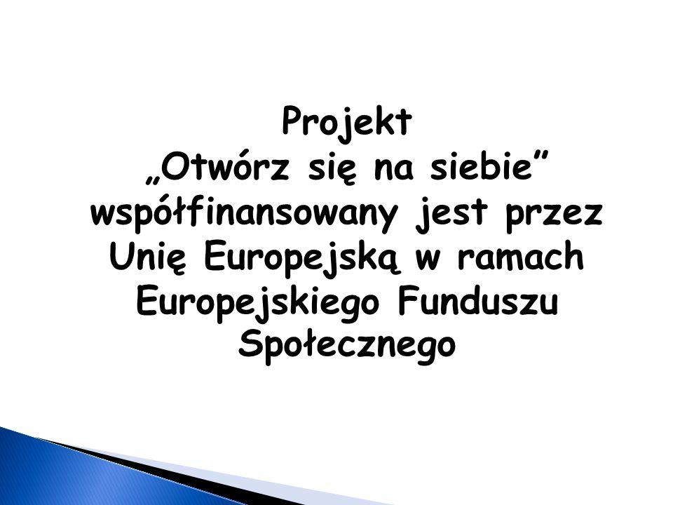 """Projekt """"Otwórz się na siebie współfinansowany jest przez Unię Europejską w ramach Europejskiego Funduszu Społecznego"""