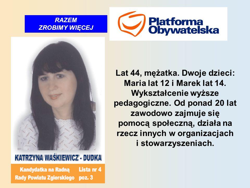 RAZEM ZROBIMY WIĘCEJ Lat 44, mężatka. Dwoje dzieci: Maria lat 12 i Marek lat 14.