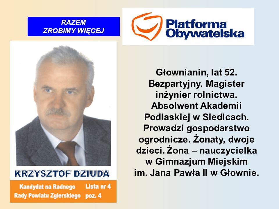 RAZEM ZROBIMY WIĘCEJ Głownianin, lat 52. Bezpartyjny.