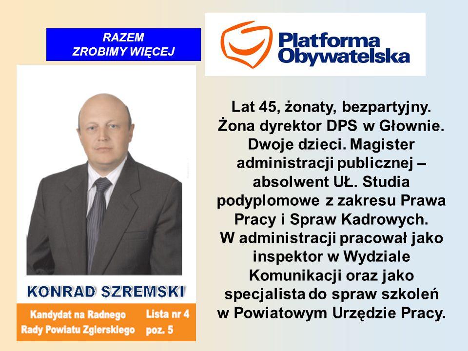 RAZEM ZROBIMY WIĘCEJ Lat 45, żonaty, bezpartyjny. Żona dyrektor DPS w Głownie.