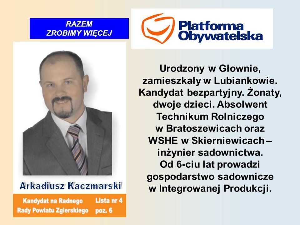 RAZEM ZROBIMY WIĘCEJ Urodzony w Głownie, zamieszkały w Lubiankowie.