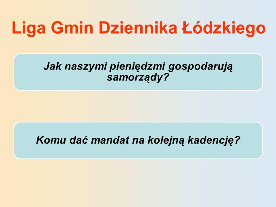 Liga Gmin Dziennika Łódzkiego Jak naszymi pieniędzmi gospodarują samorządy.