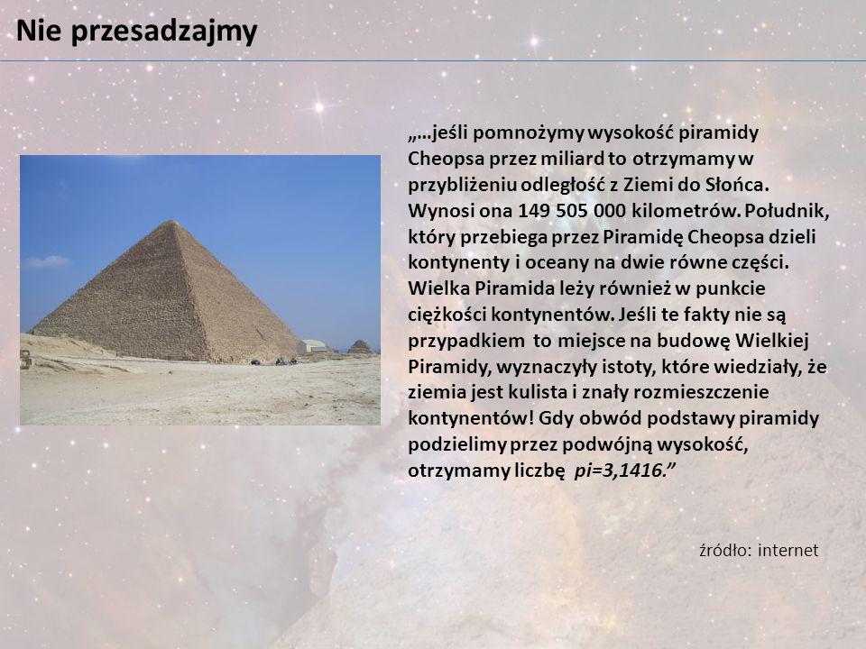 """Nie przesadzajmy """"…jeśli pomnożymy wysokość piramidy Cheopsa przez miliard to otrzymamy w przybliżeniu odległość z Ziemi do Słońca. Wynosi ona 149 505"""