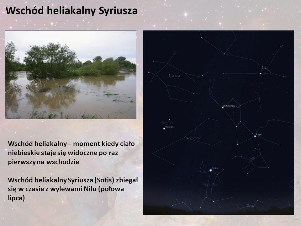 Wschód heliakalny Syriusza Wschód heliakalny – moment kiedy ciało niebieskie staje się widoczne po raz pierwszy na wschodzie Wschód heliakalny Syriusz