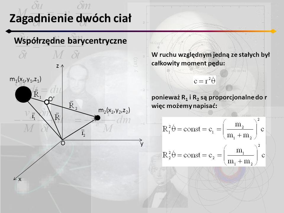 Zagadnienie dwóch ciał Współrzędne barycentryczne z y x m 2 (x 2,y 2,z 2 ) m 1 (x 1,y 1,z 1 ) O O' W ruchu względnym jedną ze stałych był całkowity mo