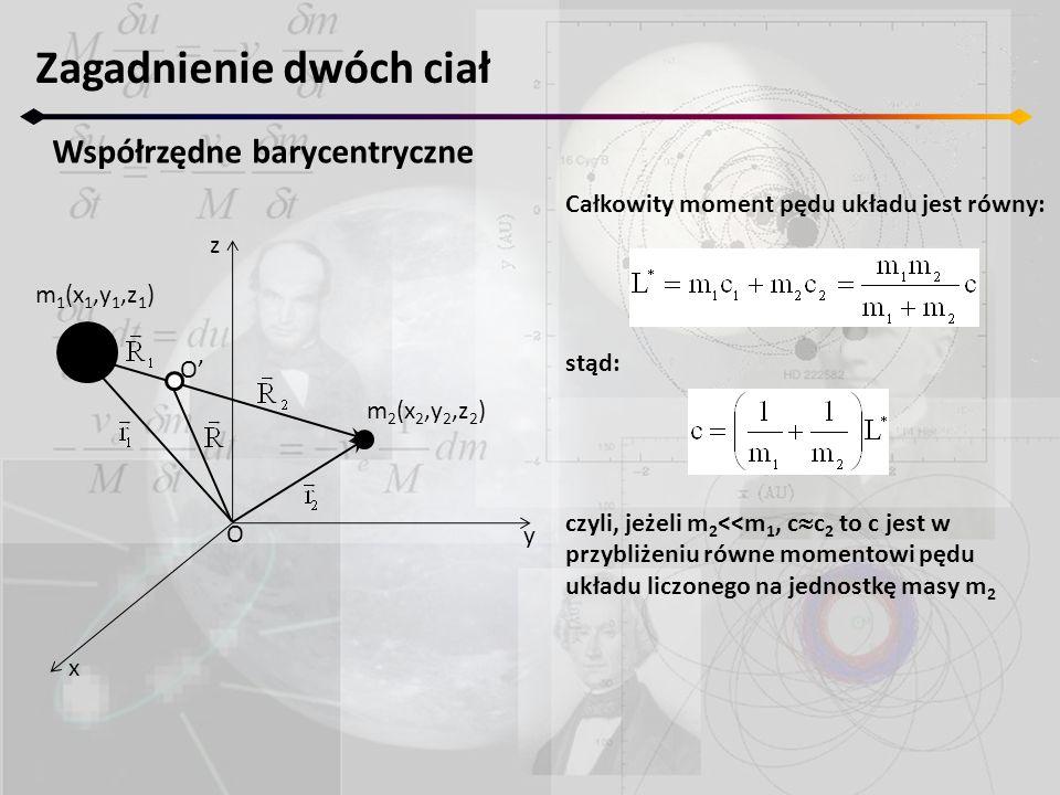 Zagadnienie dwóch ciał Współrzędne barycentryczne z y x m 2 (x 2,y 2,z 2 ) m 1 (x 1,y 1,z 1 ) O O' Całkowity moment pędu układu jest równy: stąd: czyl