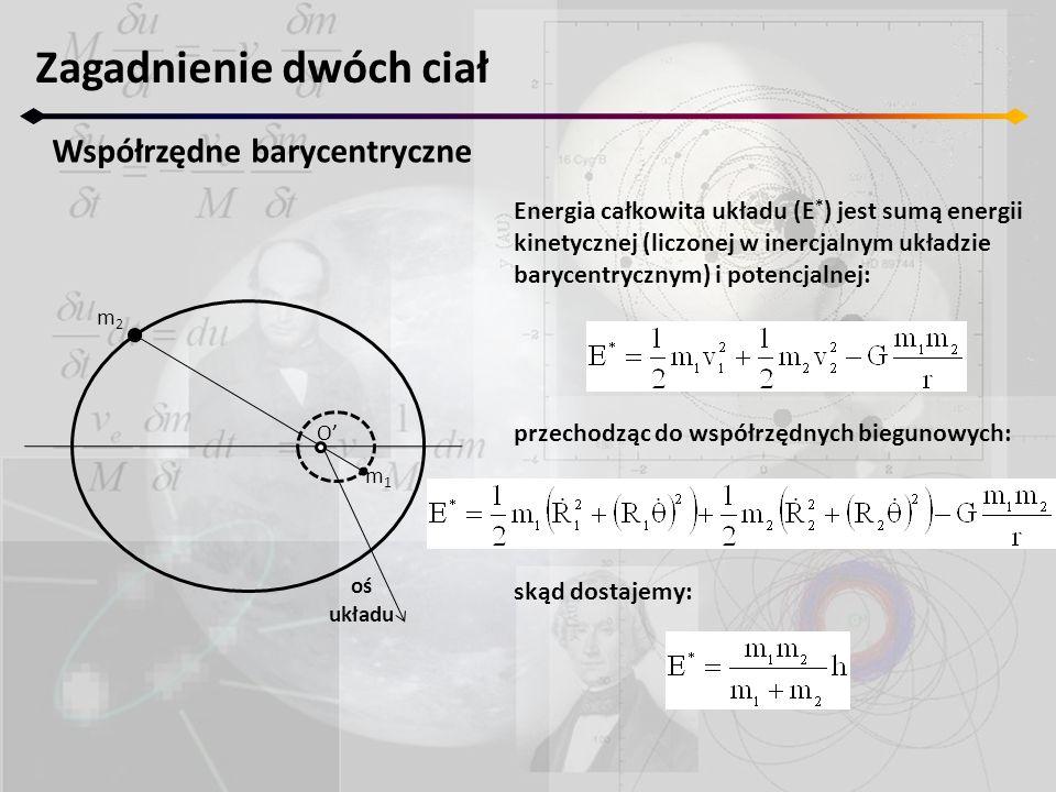 Zagadnienie dwóch ciał Współrzędne barycentryczne O' m1m1 m2m2 oś układu Energia całkowita układu (E * ) jest sumą energii kinetycznej (liczonej w ine