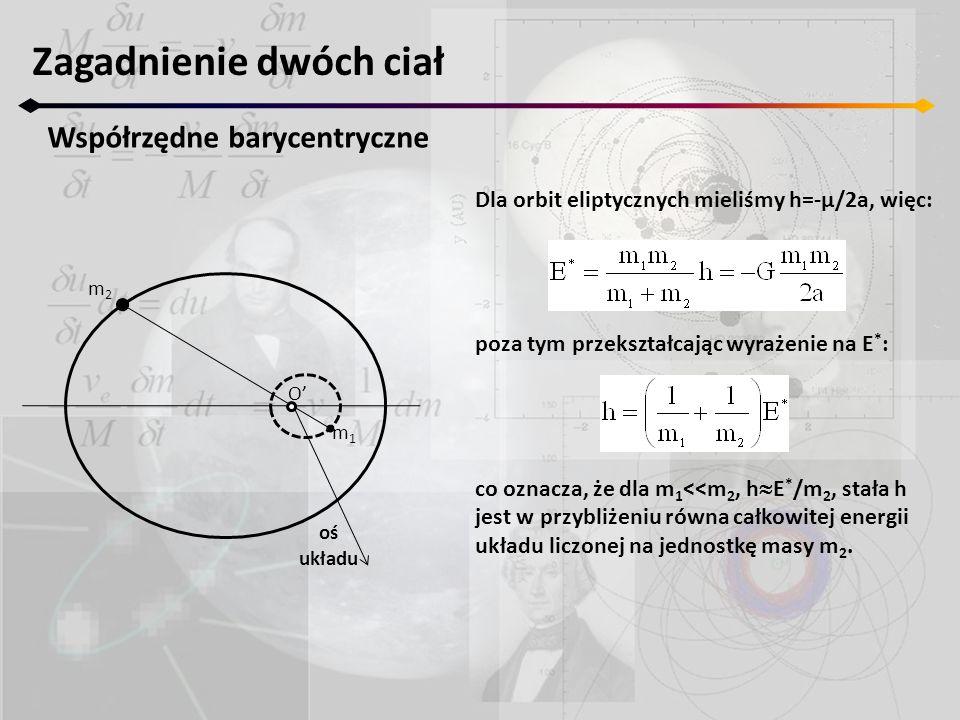 Dla orbit eliptycznych mieliśmy h=-μ/2a, więc: poza tym przekształcając wyrażenie na E * : co oznacza, że dla m 1 <<m 2, h  E * /m 2, stała h jest w