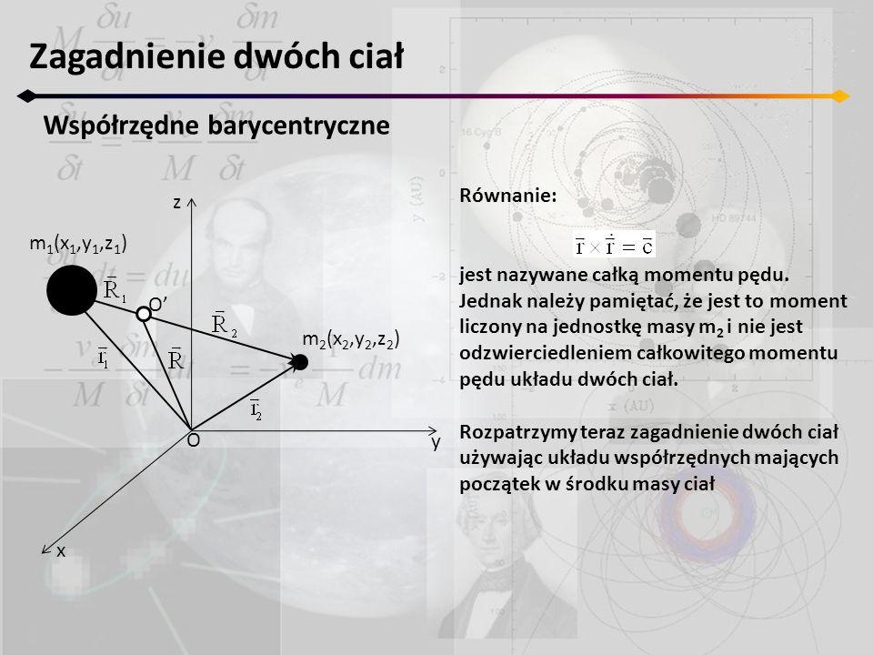 Zagadnienie dwóch ciał Współrzędne barycentryczne z y x m 2 (x 2,y 2,z 2 ) m 1 (x 1,y 1,z 1 ) O O' Wektor R jest definiowany przez równanie: uwzględniając: otrzymujemy: