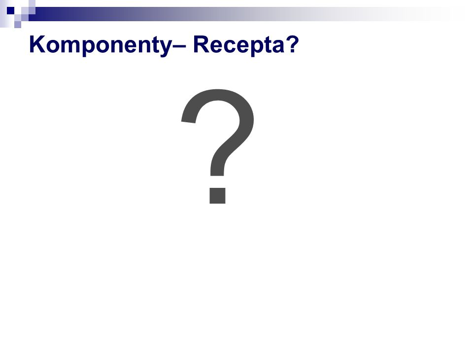 Komponenty– Recepta