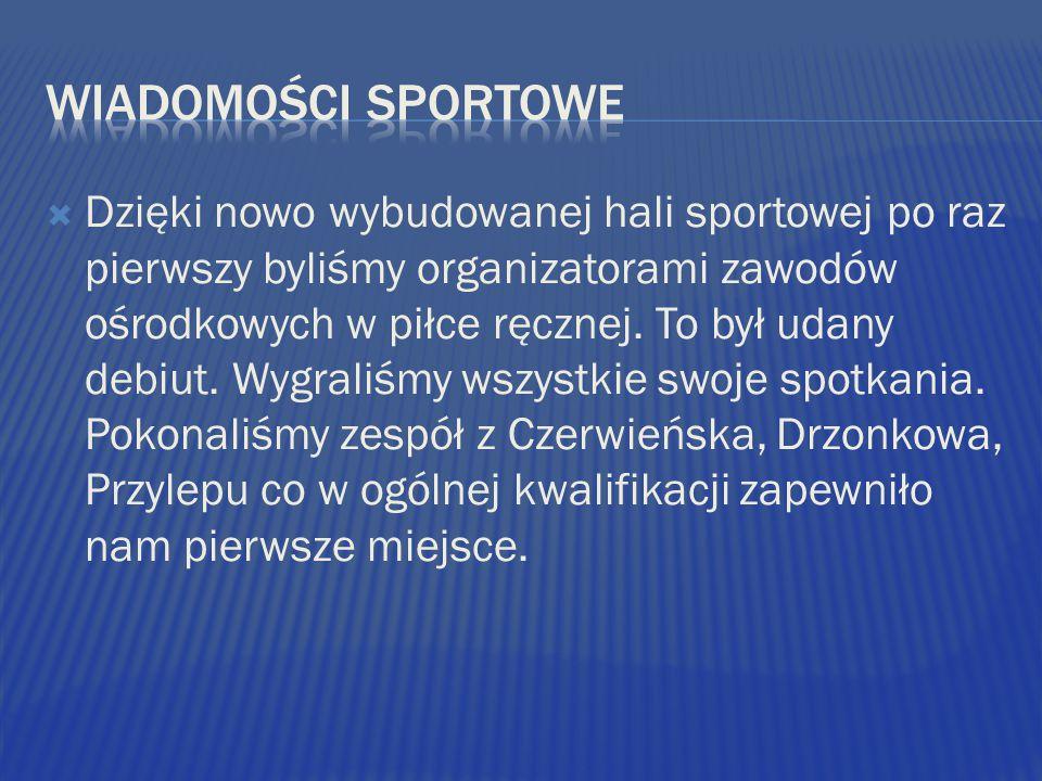  Dzięki nowo wybudowanej hali sportowej po raz pierwszy byliśmy organizatorami zawodów ośrodkowych w piłce ręcznej.
