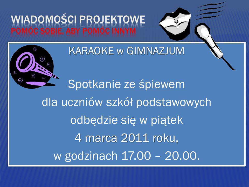 KARAOKE w GIMNAZJUM Spotkanie ze śpiewem dla uczniów szkół podstawowych odbędzie się w piątek 4 marca 2011 roku, w godzinach 17.00 – 20.00.