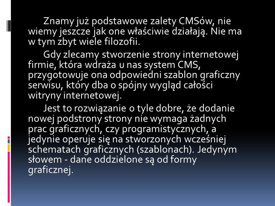 Znamy już podstawowe zalety CMSów, nie wiemy jeszcze jak one właściwie działają.