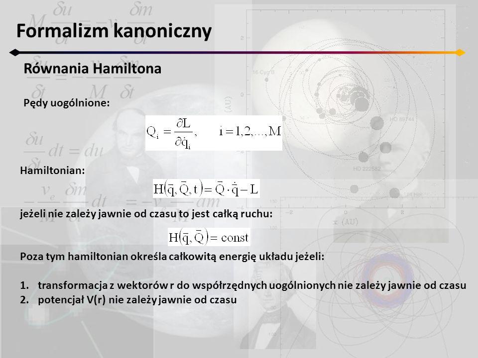 Formalizm kanoniczny Równania Hamiltona Hamiltonian: jeżeli nie zależy jawnie od czasu to jest całką ruchu: Poza tym hamiltonian określa całkowitą ene