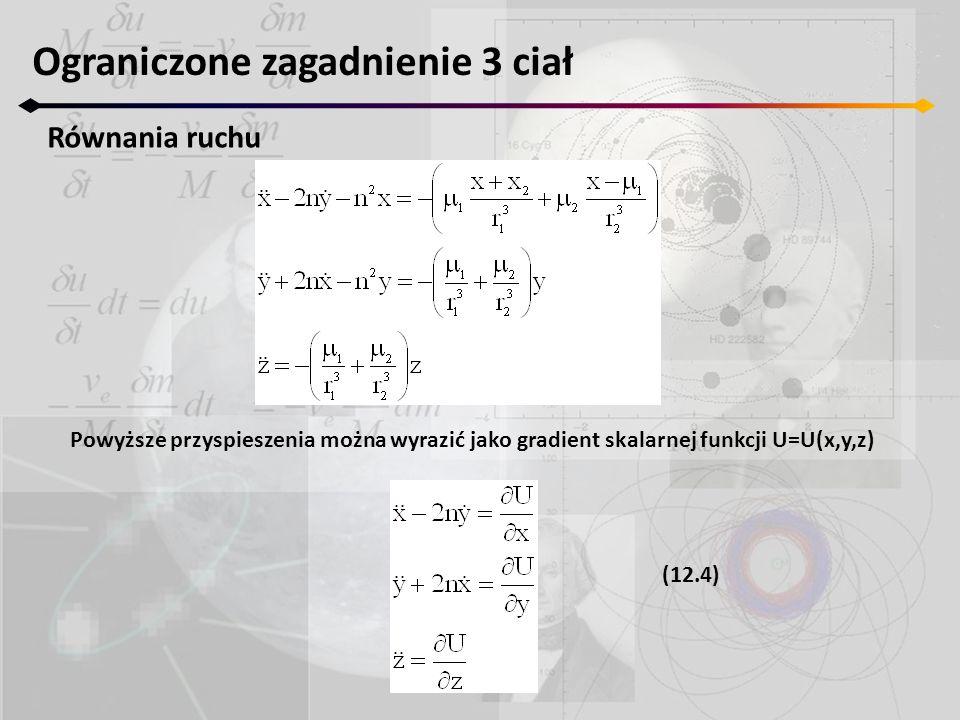 Ograniczone zagadnienie 3 ciał Równania ruchu Powyższe przyspieszenia można wyrazić jako gradient skalarnej funkcji U=U(x,y,z) (12.4)