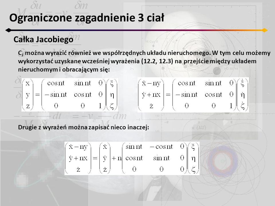 Ograniczone zagadnienie 3 ciał Całka Jacobiego C J można wyrazić również we współrzędnych układu nieruchomego. W tym celu możemy wykorzystać uzyskane