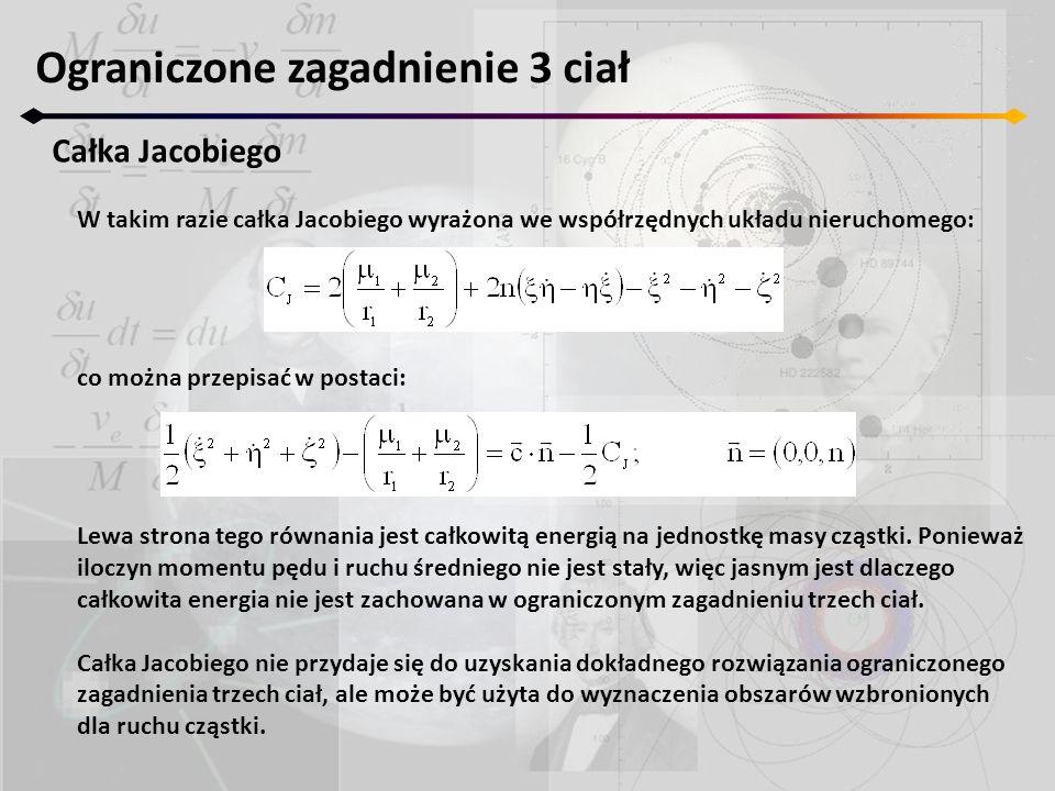 Ograniczone zagadnienie 3 ciał Całka Jacobiego W takim razie całka Jacobiego wyrażona we współrzędnych układu nieruchomego: co można przepisać w posta