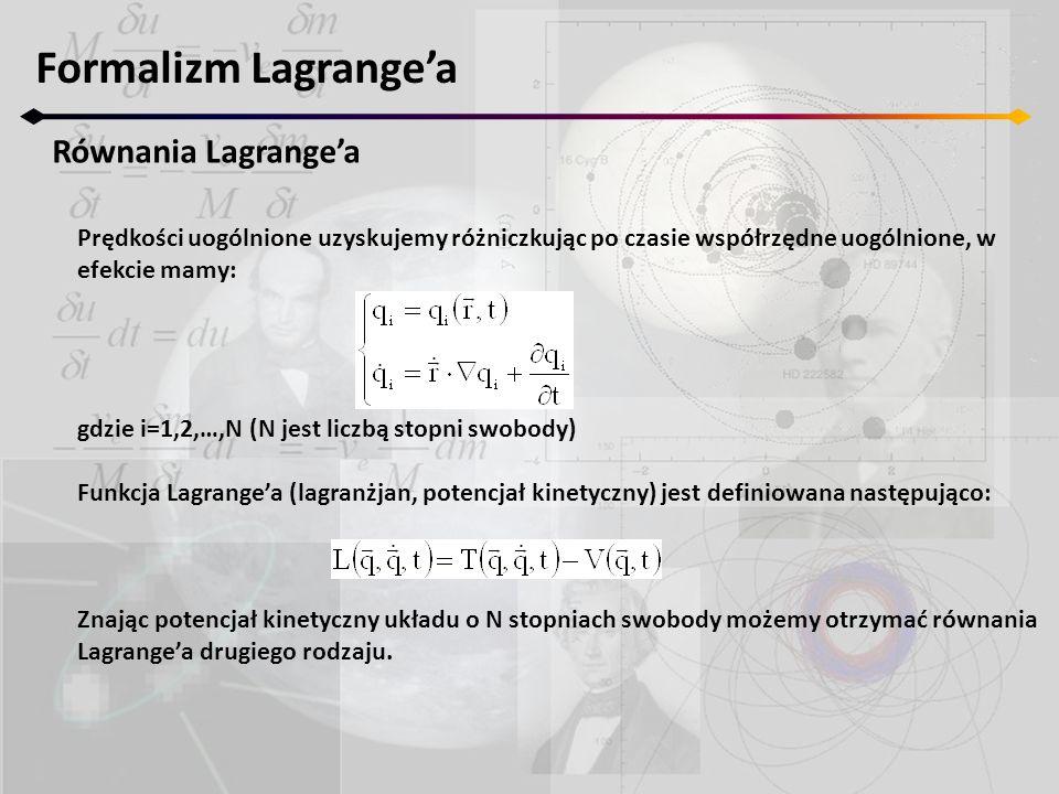 Formalizm Lagrange'a Równania Lagrange'a Prędkości uogólnione uzyskujemy różniczkując po czasie współrzędne uogólnione, w efekcie mamy: gdzie i=1,2,…,