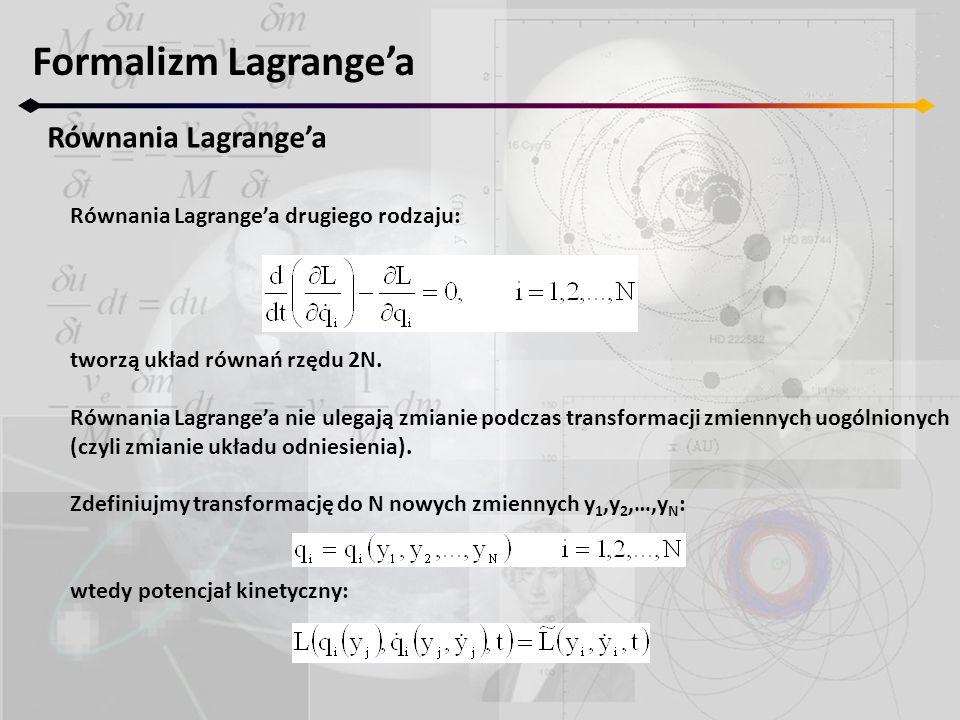Formalizm Lagrange'a Równania Lagrange'a Równania Lagrange'a drugiego rodzaju: tworzą układ równań rzędu 2N. Równania Lagrange'a nie ulegają zmianie p