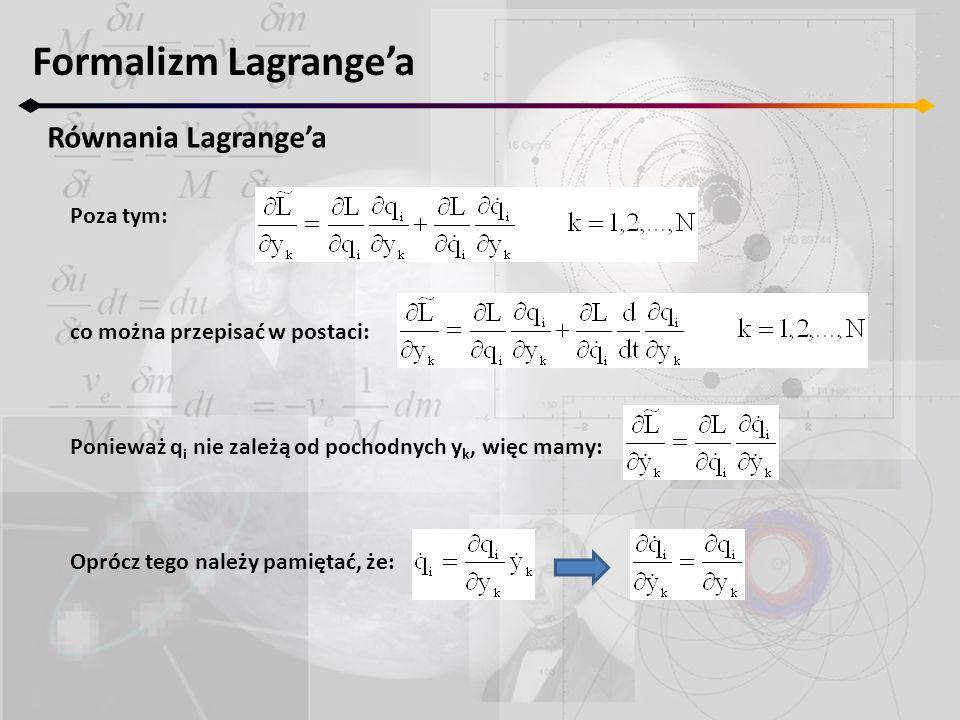 Formalizm Lagrange'a Równania Lagrange'a Poza tym: co można przepisać w postaci: Ponieważ q i nie zależą od pochodnych y k, więc mamy: Oprócz tego nal