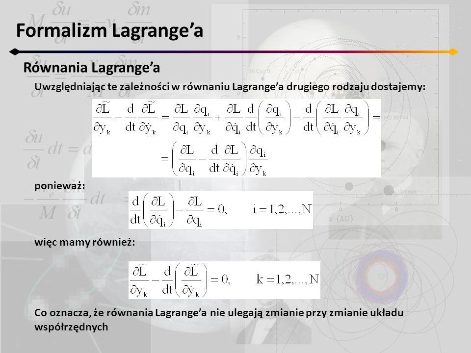 Formalizm Lagrange'a Równania Lagrange'a Uwzględniając te zależności w równaniu Lagrange'a drugiego rodzaju dostajemy: ponieważ: więc mamy również: Co