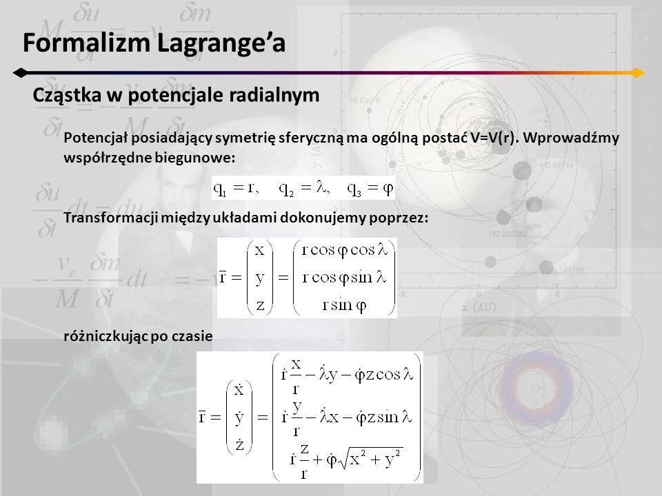 Formalizm Lagrange'a Cząstka w potencjale radialnym Potencjał posiadający symetrię sferyczną ma ogólną postać V=V(r). Wprowadźmy współrzędne biegunowe