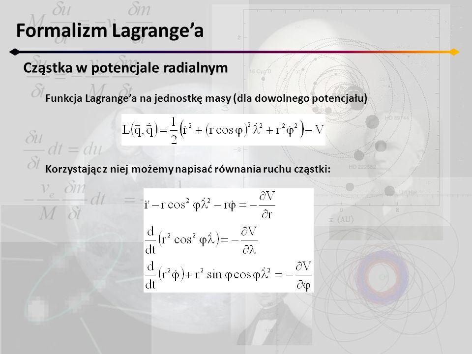 Formalizm Lagrange'a Cząstka w potencjale radialnym Funkcja Lagrange'a na jednostkę masy (dla dowolnego potencjału) Korzystając z niej możemy napisać