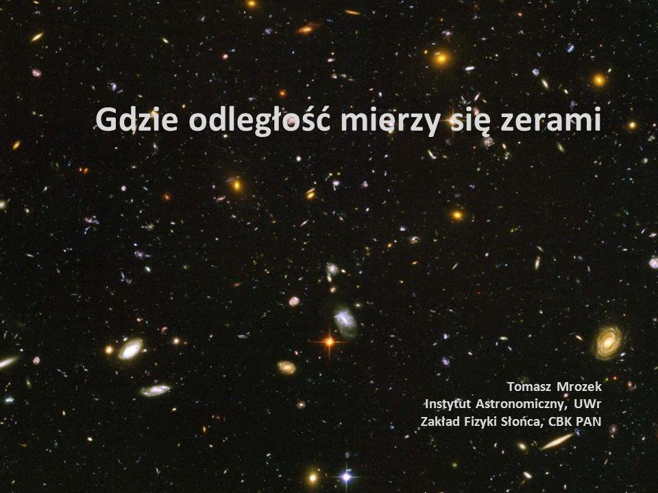 Gdzie odległość mierzy się zerami Tomasz Mrozek Instytut Astronomiczny, UWr Zakład Fizyki Słońca, CBK PAN