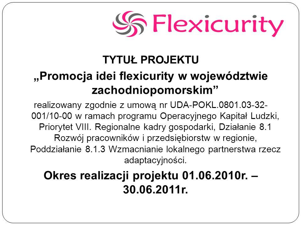 """TYTUŁ PROJEKTU """"Promocja idei flexicurity w województwie zachodniopomorskim realizowany zgodnie z umową nr UDA-POKL.0801.03-32- 001/10-00 w ramach programu Operacyjnego Kapitał Ludzki, Priorytet VIII."""